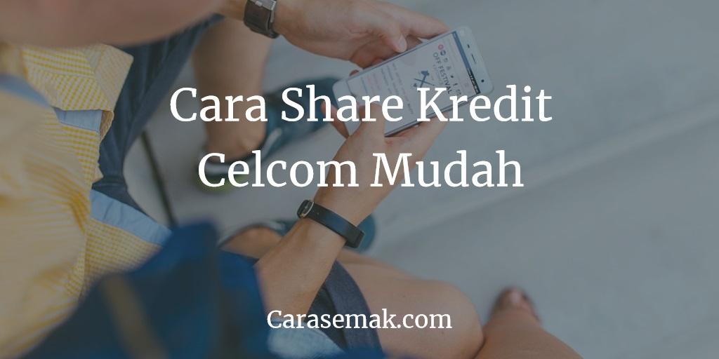 Cara Share Kredit Celcom Mudah