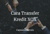 Cara Transfer Kredit XOX