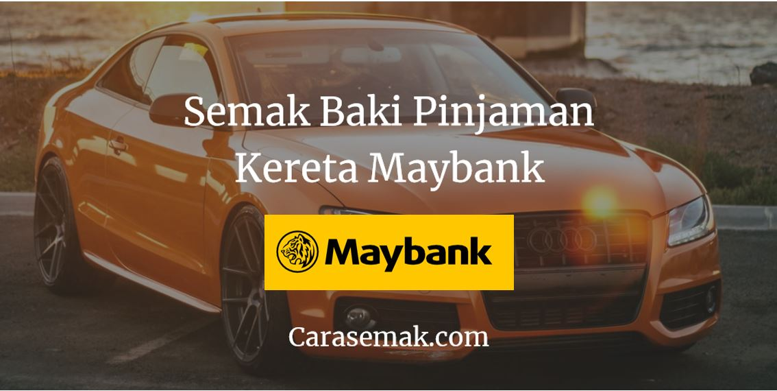 Semak Baki Pinjaman Kereta Maybank
